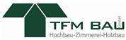 TFM Bau GmbH - Hochbau Zimmerei Holzbau