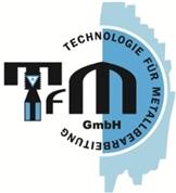 T.F.M. Technologie für Metallbearbeitung GmbH - T.F.M. Technologie für Metallbearbeitung GmbH